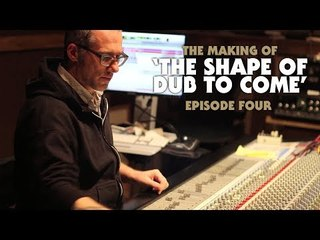 The Making of 'The Shape of Dub to Come': Episode Four