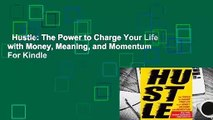 Hustle: The Power to Charge Your Life with Money, Meaning, and Momentum  For Kindle