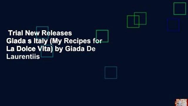 Trial New Releases  Giada s Italy (My Recipes for La Dolce Vita) by Giada De Laurentiis