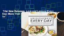 Trial New Releases  Love and Lemons Every Day: More Than 100 Bright, Plant-Forward Recipes for