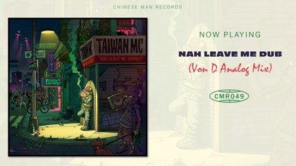 Taiwan MC - Nah Leave Me Dub - Von D Analog Mix