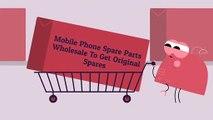 MOBILE PHONE SPARE PARTS WHOLESALE TO GET ORIGINAL SPARES