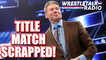 WWE Forces Title Match to be SCRAPPED! AEW TV Deal Update! Lars Sullivan  on the RAMPAGE in Ireland! - WrestleTalk Radio