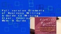 Full version Elements of Business Writing: A Guide to Writing Clear, Concise Letters, Mem: A Guide