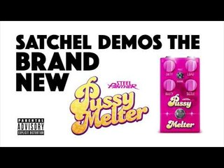 """Satchel demos the brand new """"Pussy Melter""""!"""