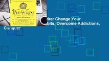 About For Books  Rewire: Change Your Brain to Break Bad Habits, Overcome Addictions, Conquer