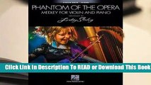 [Read] Phantom Of The Opera: Medley For Violin & Piano - Arranged by Lindsey Stirling  For Full