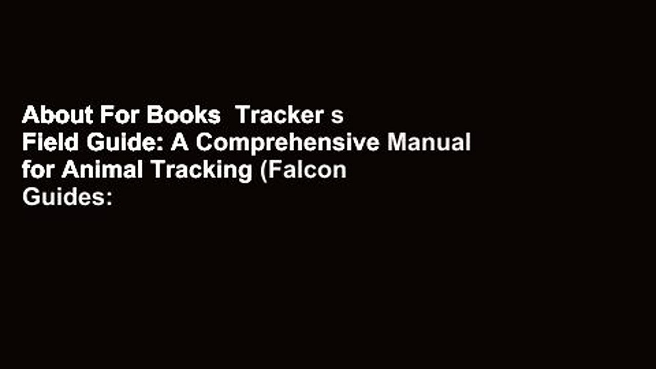 About For Books  Tracker s Field Guide: A Comprehensive Manual for Animal Tracking (Falcon Guides: