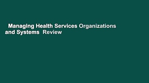 Managing Health Services Organizations and Systems  Review