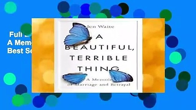 Full E-book  A Beautiful, Terrible Thing: A Memoir of Marriage and Betrayal  Best Sellers Rank :