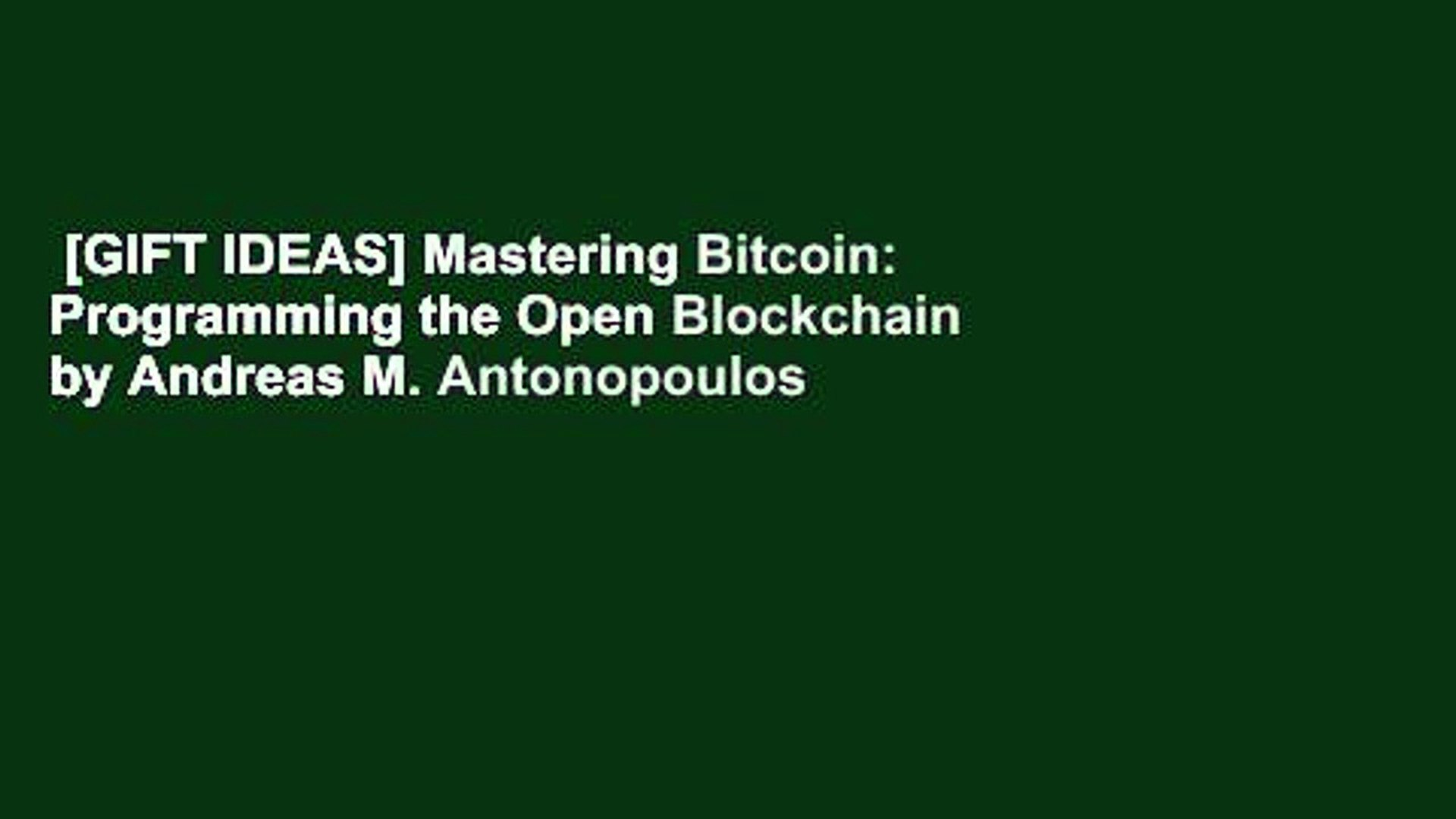 [GIFT IDEAS] Mastering Bitcoin: Programming the Open Blockchain by Andreas M. Antonopoulos