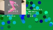 Full E-book  Our Shoes, Our Selves: 40 Women, 40 Stories, 40 Pairs of Shoes  For Kindle