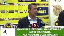 Ali Koç'tan Çaykur Rizespor-Galatasaray maçı hakkında olay sözler