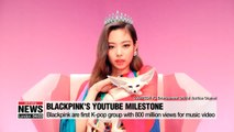 Blackpink becomes first K-pop group with 800 million YouTube views