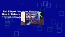 Full E-book  Hormone Harmony: How to Balance Insulin, Cortisol, Thyroid, Estrogen, Progesterone