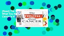 [Read] The Truth about Cancer: What You Need to Know about Cancer's History, Treatment, and