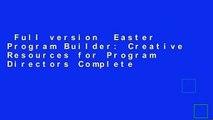 Full version  Easter Program Builder: Creative Resources for Program Directors Complete