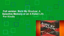 Full version  Burn My Shadow: A Selective Memory of an X-Rated Life  For Kindle