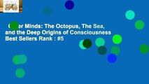 Other Minds: The Octopus, The Sea, and the Deep Origins of Consciousness  Best Sellers Rank : #5