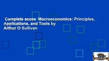 Complete acces  Macroeconomics: Principles, Applications, and Tools by Arthur O Sullivan
