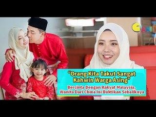 "Orang Kita Takut Sangat Kahwin Warga Asing"" -Bercinta Dengan Rakyat Malaysia, Wanita Dari China Ini"