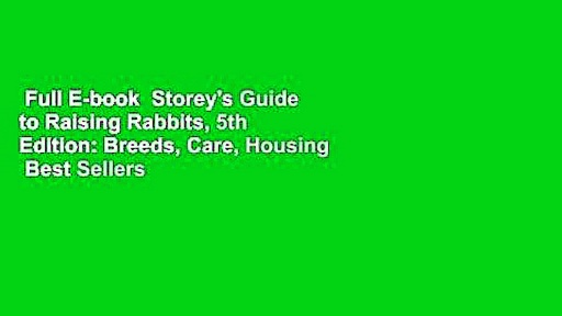 Full E-book  Storey's Guide to Raising Rabbits, 5th Edition: Breeds, Care, Housing  Best Sellers