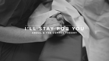 Abdul & The Coffee Theory - I'll Stay For You
