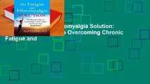 The Fatigue and Fibromyalgia Solution: The Essential Guide to Overcoming Chronic Fatigue and