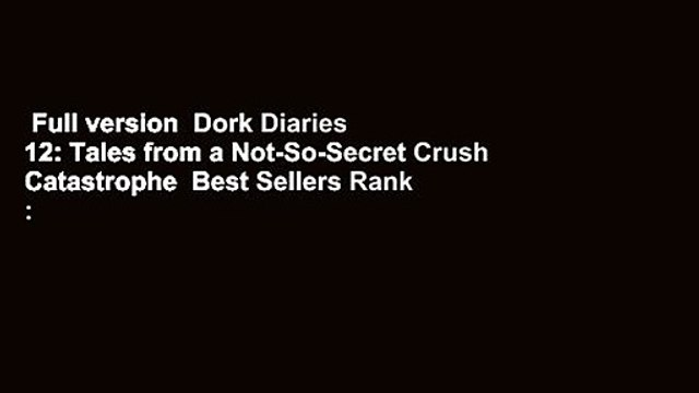Full version  Dork Diaries 12: Tales from a Not-So-Secret Crush Catastrophe  Best Sellers Rank :