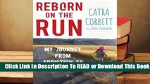 [Read] Reborn on the Run: My Journey from Addiction to Ultramarathons  For Free
