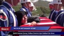Şehit Uzman Çavuş Volkan Demirci için Hakkari'de tören