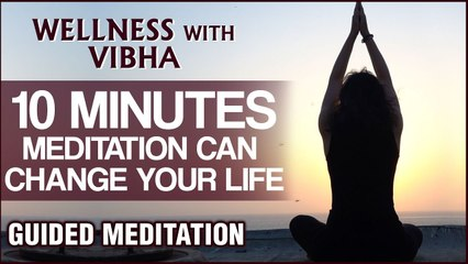 10 Mins Meditation Can Change Your Life - Guided Meditation for Beginners by Vibha