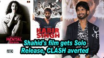 "Shahid's ""Kabir Singh"" gets Solo Release, CLASH with 'Mental Hai Kya' averted"