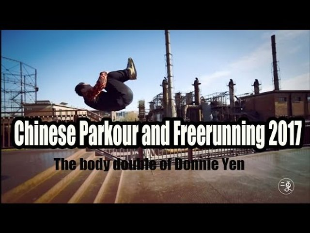 [Sport] Chinese Parkour and Freerunning 2017 - The body double of Donnie Yen   More China   Godialy.com
