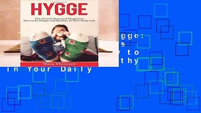 Full version  Hygge: The Danish Secrets of Happiness: How to Be Happy and Healthy in Your Daily