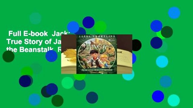Full E-book  Jack: The True Story of Jack and the Beanstalk  Review