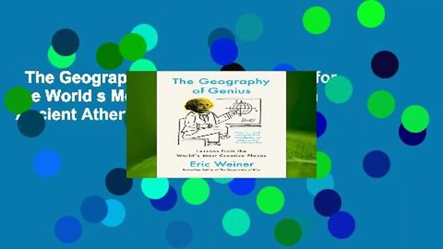 The Geography of Genius: A Search for the World s Most Creative Places from Ancient Athens to