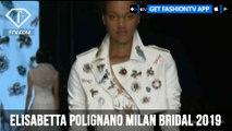 ELISABETTA POLIGNANO Sposa Milan Bridal Week 2019 | FashionTV | FTV