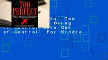 About For Books  Too Perfect: When Being in Control Gets Out of Control  For Kindle