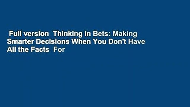 Full version  Thinking in Bets: Making Smarter Decisions When You Don't Have All the Facts  For