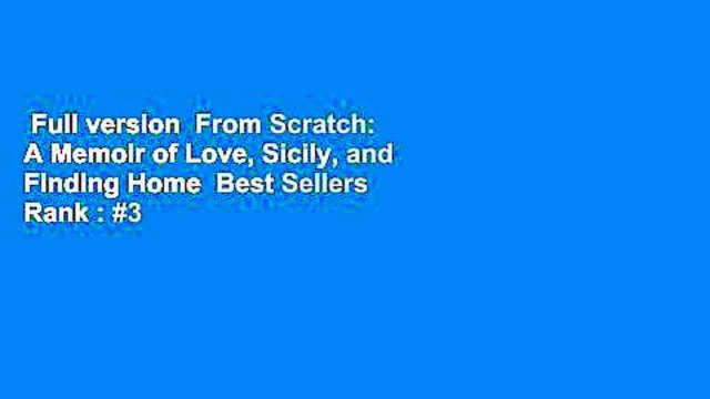 Full version  From Scratch: A Memoir of Love, Sicily, and Finding Home  Best Sellers Rank : #3