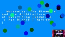 Molecules: The Elements and the Architecture of Everything {Complete    For Kindle   Review  