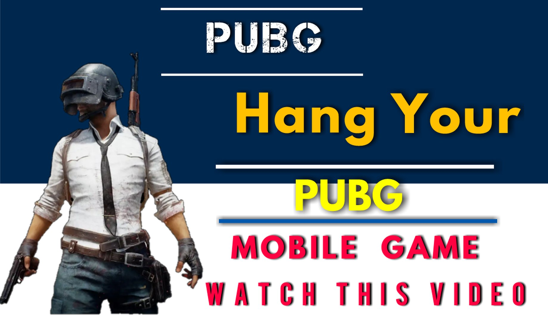PUBG-Hang your PUBG mobile game watch this video