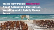 This Is How People Really Feel About Attending a Destination Wedding—and It Totally Makes Sense