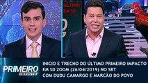 Inicio e trechos do último Primeiro Impacto em SD no SBT (26/04/2019) (Com Dudu Camargo e Marcão do Povo) | SBT 2019