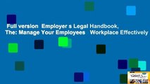 Full version  Employer s Legal Handbook, The: Manage Your Employees   Workplace Effectively