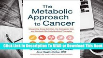 [Read] The Metabolic Approach to Cancer: Integrating Deep Nutrition, the Ketogenic Diet, and