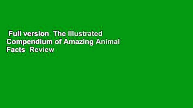 Full version  The Illustrated Compendium of Amazing Animal Facts  Review