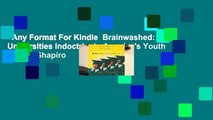 Any Format For Kindle  Brainwashed: How Universities Indoctrinate America's Youth by Ben Shapiro