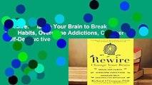 Rewire: Change Your Brain to Break Bad Habits, Overcome Addictions, Conquer Self-Destruc tive